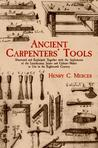 Ancient Carpenters' Tools: Illustrated and Explained, Together with the Implements of the Lumberman, Joiner and Cabinet-Maker in Use in the Eighteenth Century