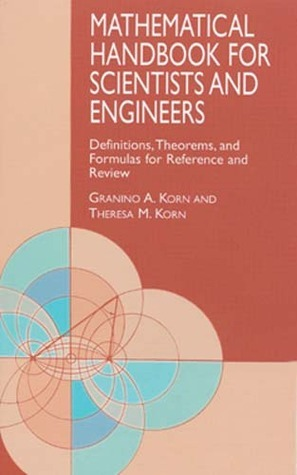Mathematical Handbook for Scientists and Engineers: Definitions, Theorems, and Formulas for Reference and Review