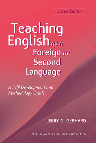Teaching English as a Foreign or Second Language: A Self-Development and Methodology Guide