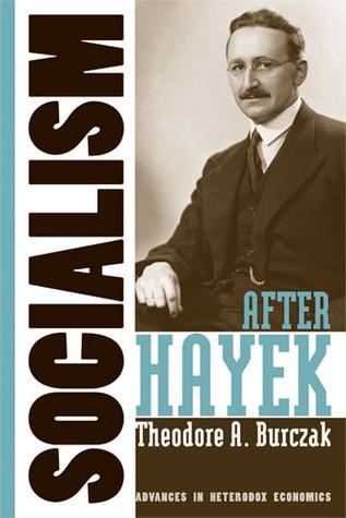 Socialism after Hayek by Theodore A. Burczak
