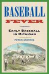Baseball Fever: Early Baseball in Michigan