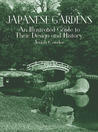 Japanese Gardens: An Illustrated Guide to Their Design and History