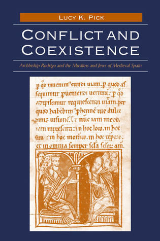 Ebook Conflict and Coexistence: Archbishop Rodrigo and the Muslims and Jews of Medieval Spain by Lucy K. Pick DOC!