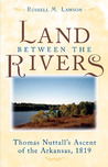 The Land between the Rivers: Thomas Nuttall's Ascent of the Arkansas, 1819