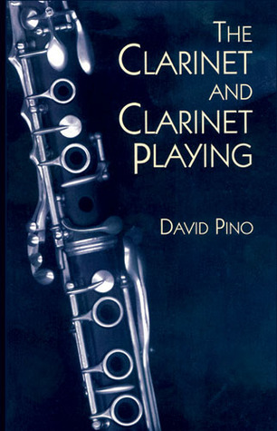The Clarinet and Clarinet Playing by David Pino