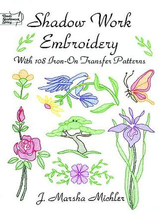 Shadow Work Embroidery With 108 Iron On Transfer Patterns By J