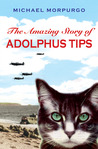 The Amazing Story Of Adolphus Tips by Michael Morpurgo