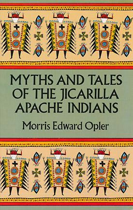 Myths and Tales of the Jicarilla Apache Indians