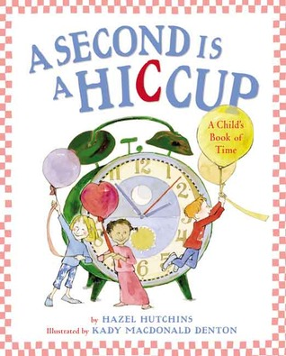 A Second Is a Hiccup by Hazel Hutchins