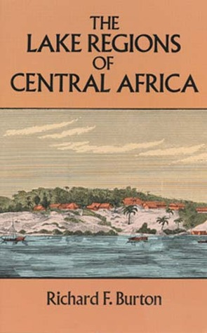 The Lake Regions of Central Africa by Richard Francis Burton