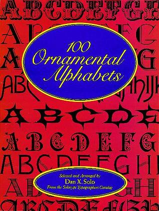 100 Ornamental Alphabets by Dan X. Solo