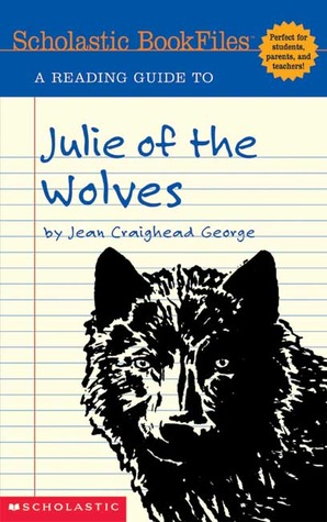 A Reading Guide to Julie of the Wolves (Scholastic Bookfiles) (Scholastic Bookfiles)