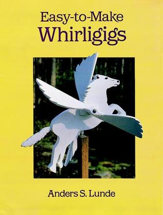 Ebook Easy-to-Make Whirligigs by Anders S. Lunde DOC!