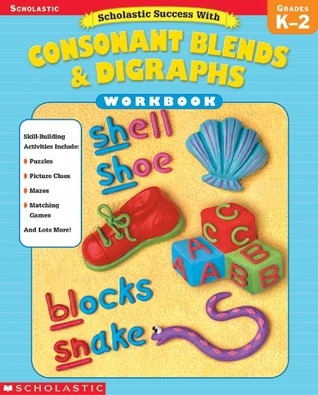Scholastic Success With: Consonant Blends  Digraphs Workbook