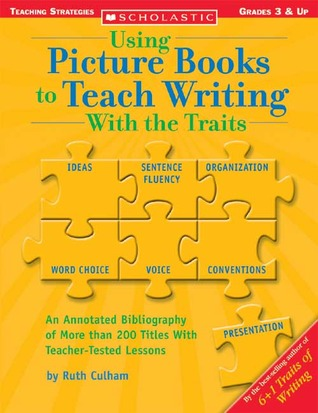 Using Picture Books To Teach Writing With The Traits by Ruth Culham