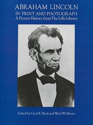 abraham-lincoln-in-print-and-photograph-a-picture-history-from-the-lilly-library