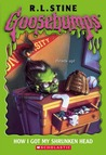 How I Got My Shrunken Head (Goosebumps, #39)