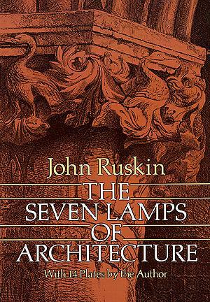 The Seven Lamps of Architecture by John Ruskin