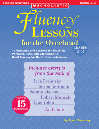 Fluency Lessons for the Overhead: Grades 2-3: 15 Passages and Lessons for Teaching Phrasing, Rate, and Expression to Build Fluency for Better Comprehension