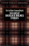 Six Great Sherlock Holmes Stories by Arthur Conan Doyle