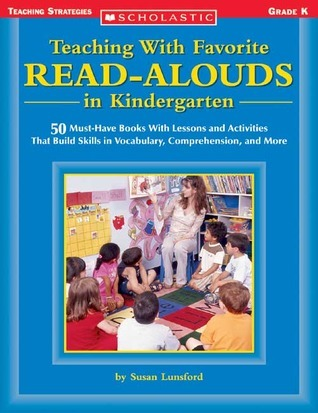 Teaching With Favorite Read-alouds In Kindergarten: 50 Must-Have Books With Lessons and Activities That Build Skills in Vocabulary, Comprehension, and More