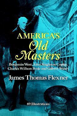 America's Old Masters: Benjamin West, John Singleton Copley, Charles Willson Peale and Gilbert Stuart