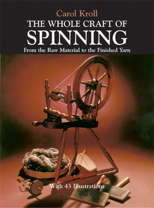 The Whole Craft of Spinning by Carol Kroll