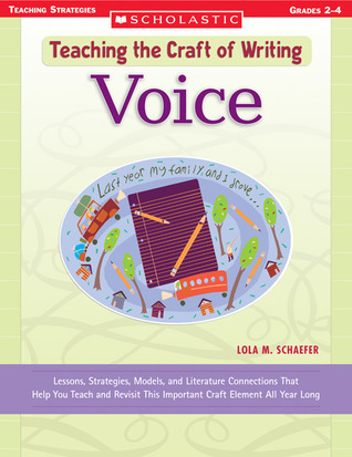 Teaching the Craft of Writing: Voice: Lessons, Strategies, Models, and Literature Connections That Help You Teach and Revisit This Important Craft Element All Year Long