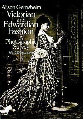 Victorian and Edwardian Fashion by Alison Gernsheim