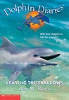 Leaving The Shallows (Dolphin Diaries #9)
