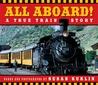 All Aboard!: A True Train Story