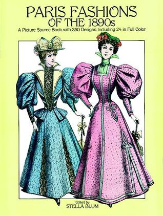 Paris Fashions of the 1890s by Stella Blum