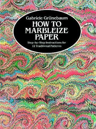 How to Marbleize Paper by Gabriele Grunebaum