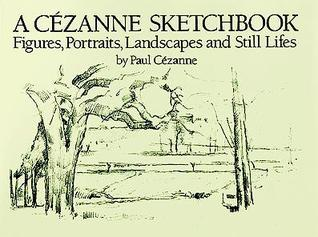 A Cézanne Sketchbook: Figures, Portraits, Landscapes and Still Lifes