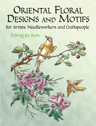 Oriental Floral Designs and Motifs for Artists, Needleworkers and Craftspeople por Ming-Ju Sun