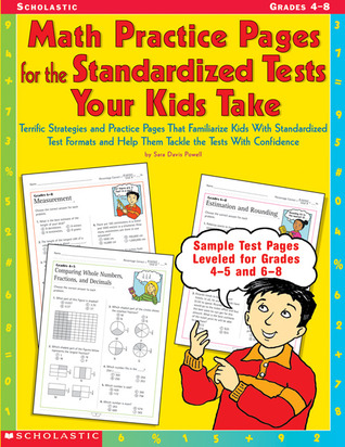 Math Practice Pages for the Standardized Tests Your Kids Take: Terrific Strategies and Practice Pages That Familiarize Kids With Standardized Test Formats and Help Them Tackle the Tests With Confidence