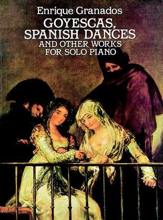 Goyescas, Spanish Dances and Other Works...