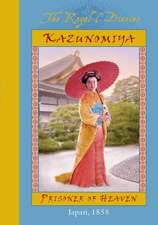 Ebook Kazunomiya: Prisoner of Heaven, Japan, 1858 by Kathryn Lasky read!