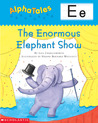 The Enormous Elephant Show (Alphatales E)