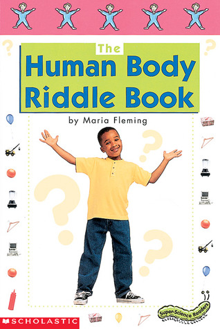 Super-Science Readers: The Human Body Riddle Book: Colorful and Engaging Books on Favorite Thematic Topics for Guided and Independent Reading
