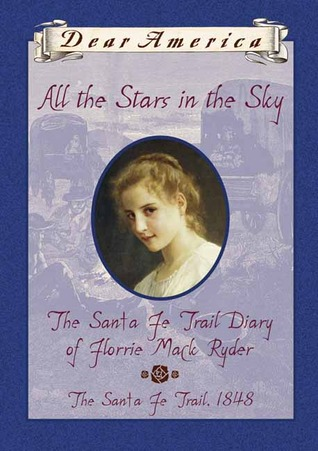 All the Stars in the Sky: The Santa Fe Trail Diary of Florrie Mack Ryder (Dear America)