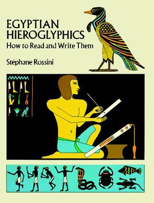Egyptian Hieroglyphics: How to Read and Write Them