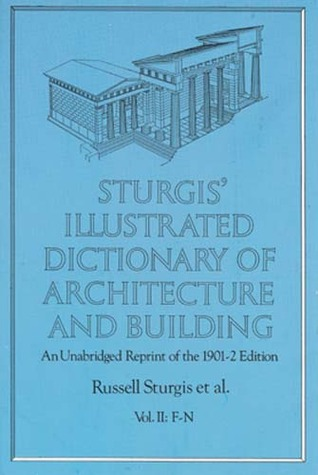 Sturgis' Illustrated Dictionary of Architecture and Building: An Unabridged Reprint of the 1901-2 Edition, Vol. II