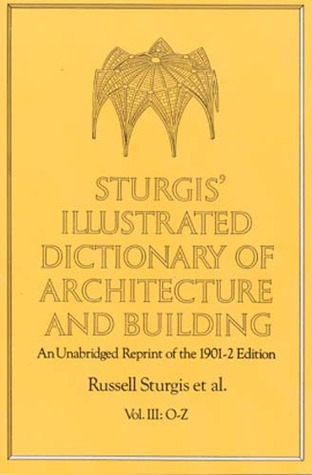 Sturgis' Illustrated Dictionary of Architecture and Building: An Unabridged Reprint of the 1901-2 Edition, Vol. III
