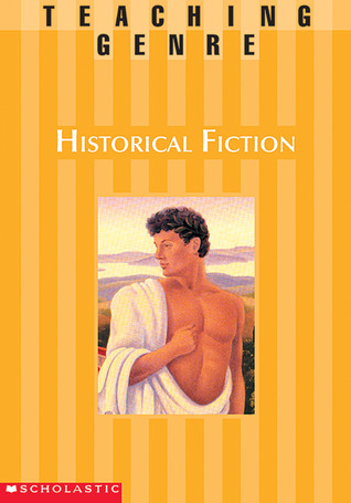 Teaching Genre: Historical Fiction: A Complete Unit That Helps Students Explore This Exciting Genre and Become Better Readers and Writers