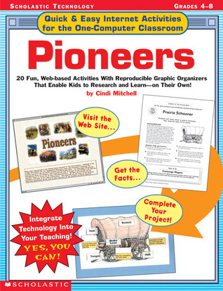 Quick  Easy Internet Activities For the One-Computer Classroom: Pioneers: 20 Fun, Web-based Activities With Reproducible Graphic Organizers That Enable Kids to Research and Learn—on Their Own!