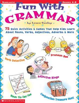 Fun with Grammar: 75 Quick Activities  Games that Help kids Learn About Nouns, Verbs, Adjectives, Adverbs  More
