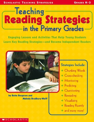 Teaching Reading Strategies In The Primary Grades by Bette Bergeron