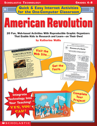 Quick Easy Internet Activities for the One-Computer Classroom: American Revolution: 20 Fun, Web-based Activities With Reproducible Graphic Organizers That Enable Kids to Research and Learn—On Their Own!