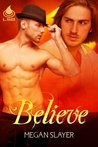 Believe by Megan Slayer